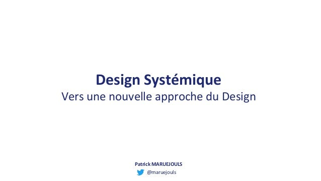 Design Systémique Vers une nouvelle approche du Design @maruejouls Patrick MARUEJOULS