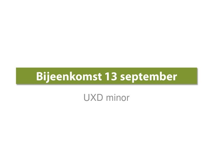 Bijeenkomst 13 september<br />UXD minor<br />