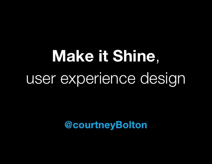 Make it Shine,user experience design     @courtneyBolton