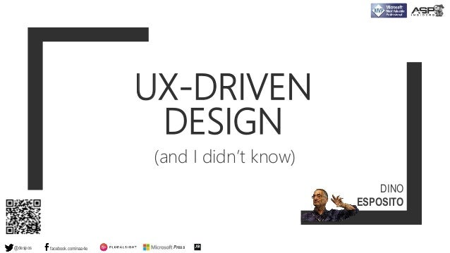 UX-DRIVEN DESIGN (and I didn't know) @despos facebook.com/naa4e Press DINO ESPOSITO
