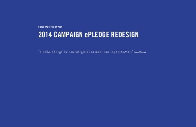 "2014 CAMPAIGN ePLEDGE REDESIGN UNITED WAY OF THE BAY AREA ""Intuitive design is how we give the user new superpowers."" Jare..."