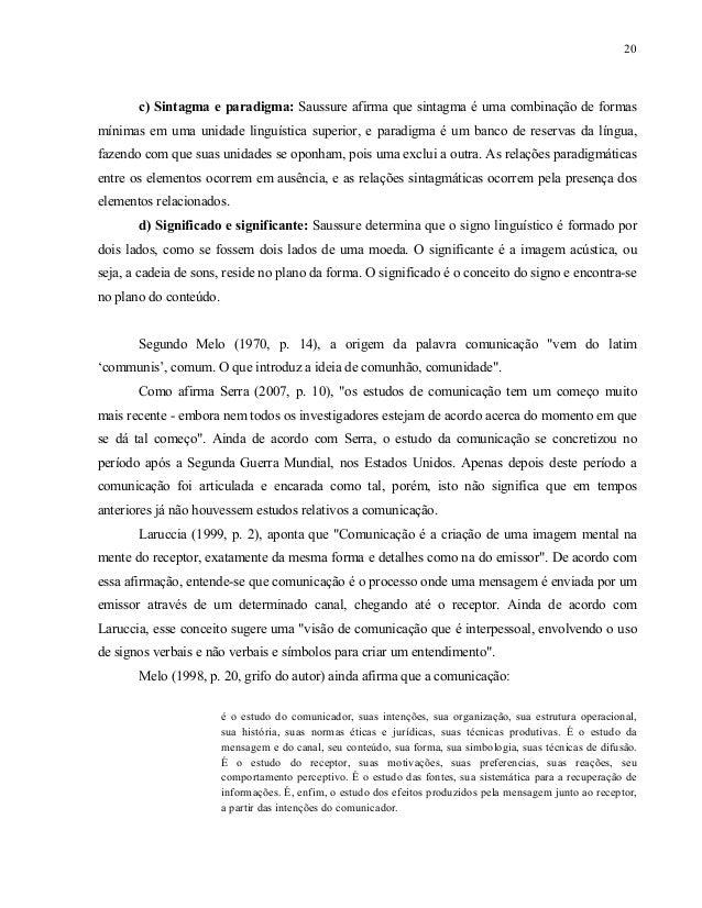 21 De acordo com Bordenave (2001), ao se comunicar, o indivíduo modifica a realidade que o rodeia, além dele próprio. Mart...