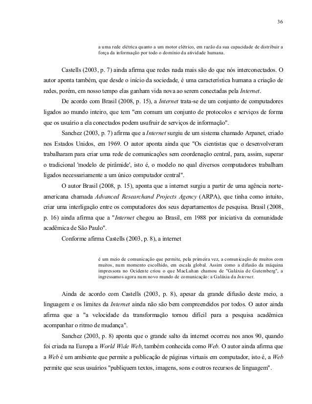 37 Ainda nas palavras de Sanchez (2003, p. 8) a Internet não tem dono e nem uma identidade única responsável por ela. O au...