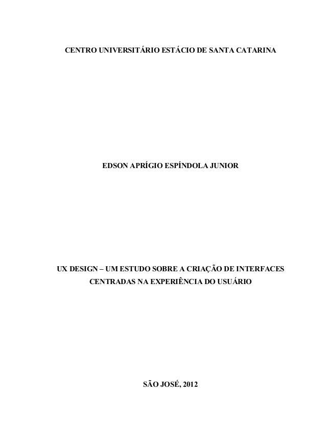 CENTRO UNIVERSITÁRIO ESTÁCIO DE SANTA CATARINA EDSON APRÍGIO ESPÍNDOLA JUNIOR UX DESIGN – UM ESTUDO SOBRE A CRIAÇÃO DE INT...