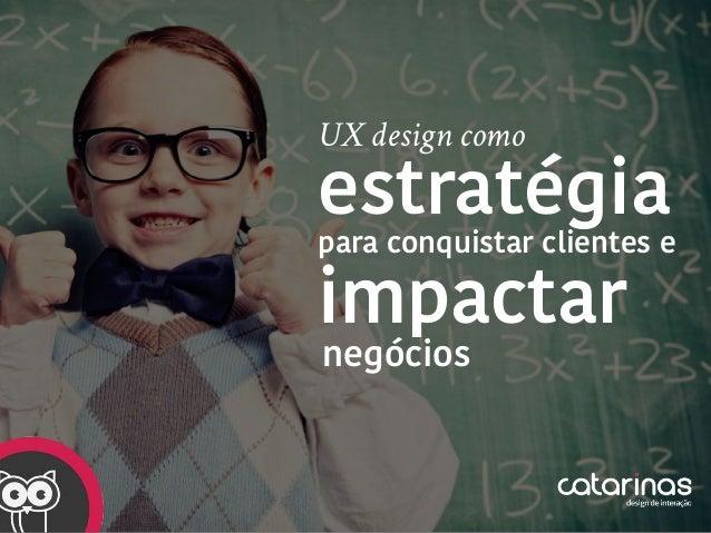UX design como estratégia para conquistar clientes e negócios impactar