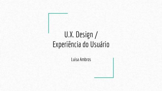 U.X. Design / Experiência do Usuário Luisa Ambros