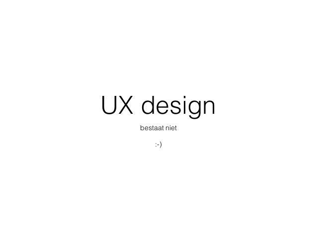 UX design bestaat niet :-)