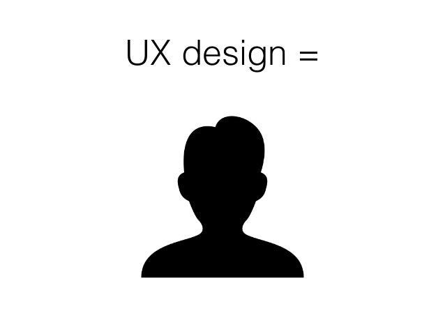 UX design =