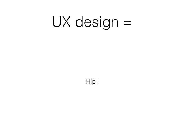 UX design = Hip!