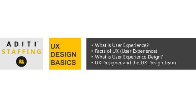 • What is User Experience? • Facts of UX (User Experience) • What is User Experience Deign? • UX Designer and the UX Desig...