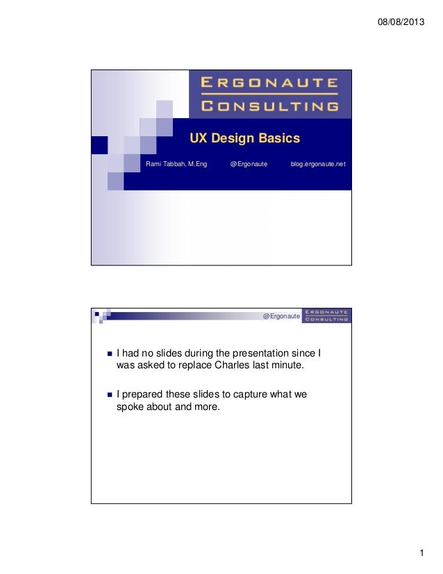 08/08/2013 1 UX Design Basics Rami Tabbah, M.Eng @Ergonaute blog.ergonaute.net @Ergonaute  I had no slides during the pre...
