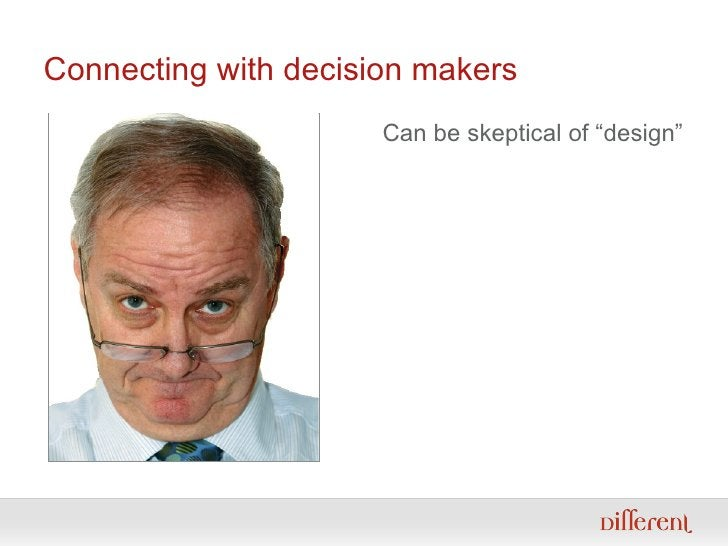 """Connecting with decision makers Can be skeptical of """"design"""""""