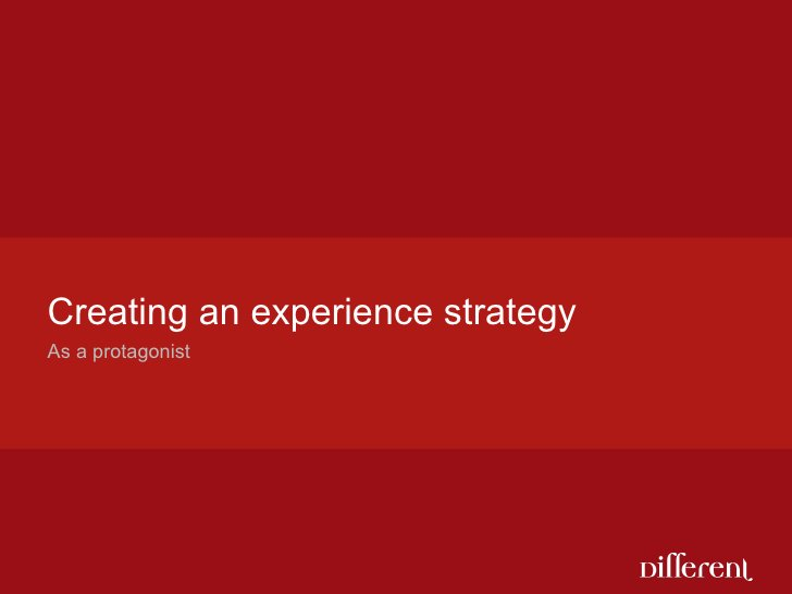 Creating an experience strategy As a protagonist
