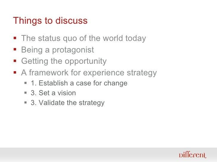 Things to discuss <ul><li>The status quo of the world today </li></ul><ul><li>Being a protagonist </li></ul><ul><li>Gettin...