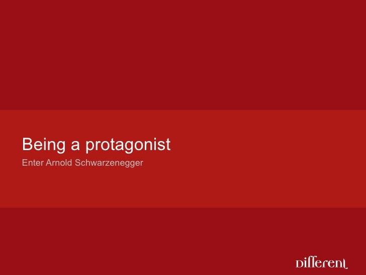 Being a protagonist Enter Arnold Schwarzenegger