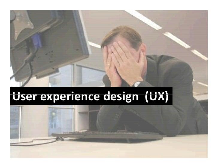 Userexperiencedesign(UX) User experience design (UX)