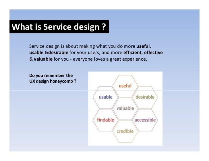 WhatisServicedesign?                     g     Servicedesignisaboutmakingwhatyoudomoreuseful,     usable &de...