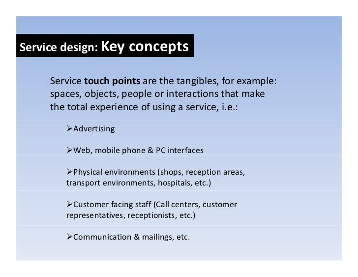 Servicedesign:Keyconcepts             g     y      p       Servicetouchpoints arethetangibles,forexample:      s...