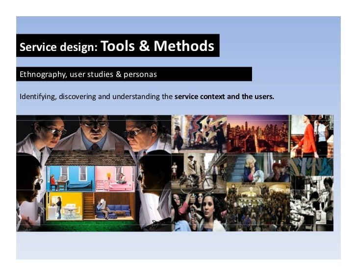 Servicedesign:Tools&Methods             g  Ethnography,userstudies&personas  Identifying,discoveringandundersta...