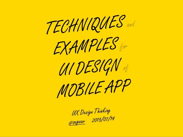 TECHNIQUES and EXAMPLES for UI DESIGN of MOBILE APP UX Design Thinking @sugaar 2015/07/14