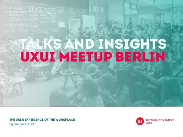 Talks and Insights UXUI Meetup berlin The user experience of the workplace by Caspar Siebel