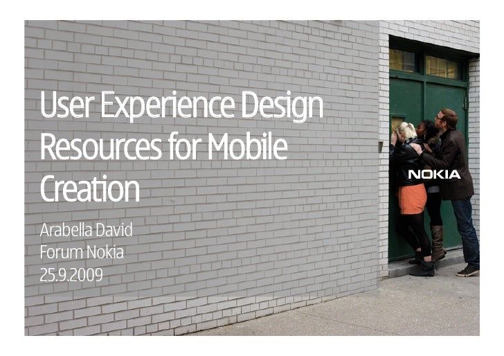 User Experience Design Resources for Mobile Creation Arabella David Forum Nokia 25.9.2009