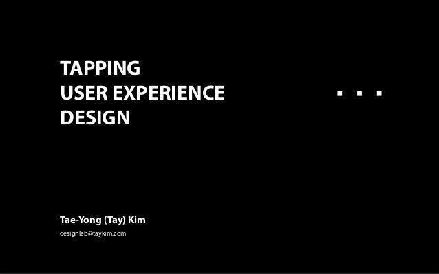 TAPPINGUSER EXPERIENCEDESIGNTae-Yong (Tay) Kimdesignlab@taykim.com