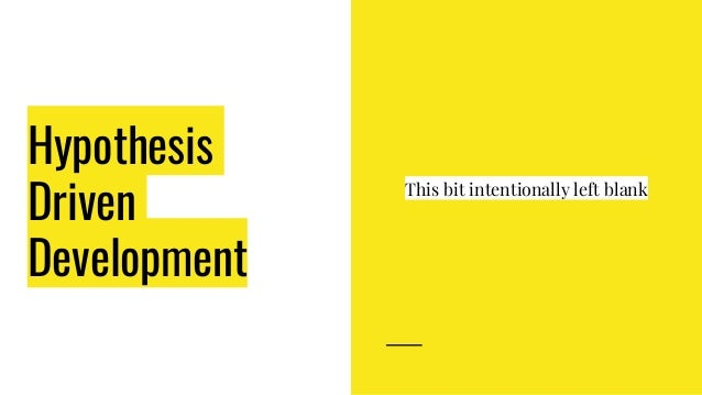 Hypothesis Driven Development This bit intentionally left blank