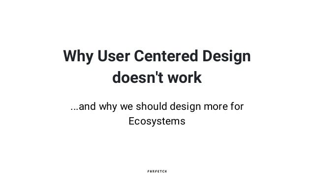 Why User Centered Design doesn't work ...and why we should design more for Ecosystems