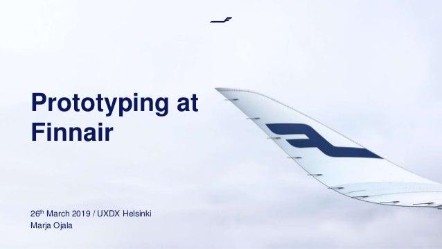 Prototyping at Finnair 26th March 2019 / UXDX Helsinki Marja Ojala