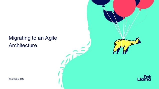 Migrating To An Agile Architecture Will Demaine Engineer Fat Llama