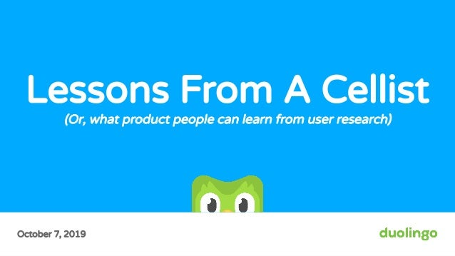 October 7, 2019 Lessons From A Cellist (Or, what product people can learn from user research)