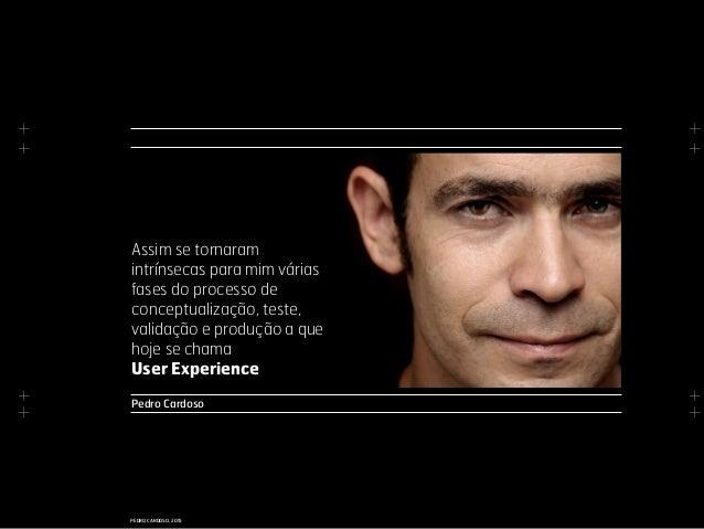 + + + + + + + + PEDRO CARDOSO, 2015 Pedro Cardoso Assim se tornaram intrínsecas para mim várias fases do processo de conce...