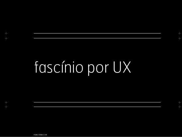 + + + + + + + + PEDRO CARDOSO, 2015 fascínio por UX