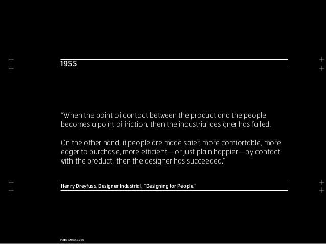 """+ + + + + + + + PEDRO CARDOSO, 2015 Henry Dreyfuss, Designer Industrial, """"Designing for People."""" """"When the point of contac..."""
