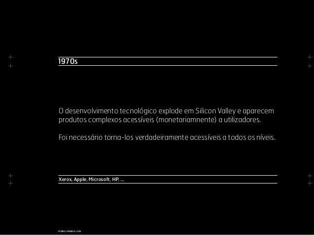+ + + + + + + + PEDRO CARDOSO, 2015 Xerox, Apple, Microsoft, HP, ... O desenvolvimento tecnológico explode em Silicon Vall...
