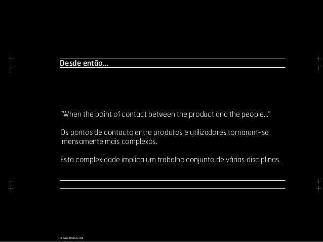 """+ + + + + + + + PEDRO CARDOSO, 2015 """"When the point of contact between the product and the people..."""" Os pontos de contact..."""