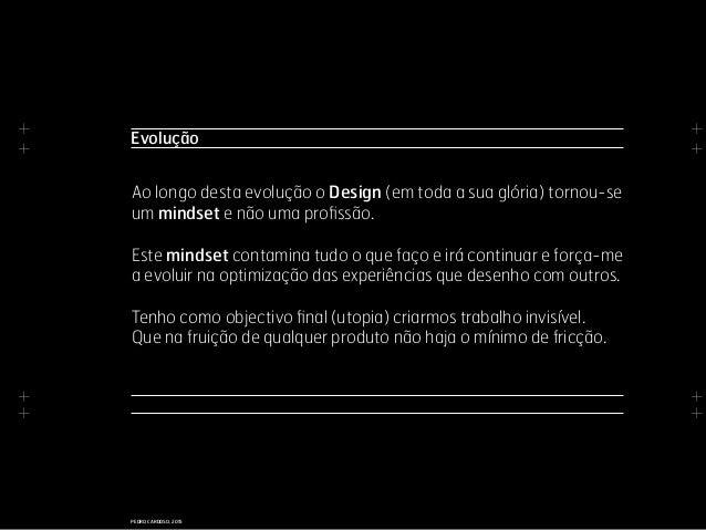 + + + + + + + + PEDRO CARDOSO, 2015 Evolução Ao longo desta evolução o Design (em toda a sua glória) tornou-se um mindset ...