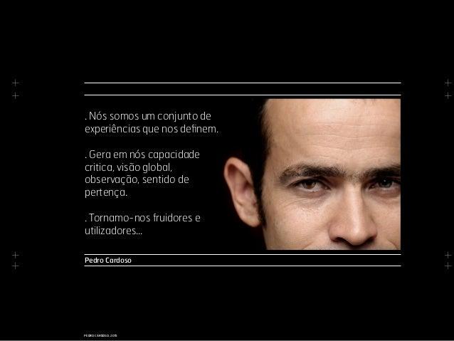 + + + + + + + + PEDRO CARDOSO, 2015 Pedro Cardoso . Nós somos um conjunto de experiências que nos definem. . Gera em nós c...
