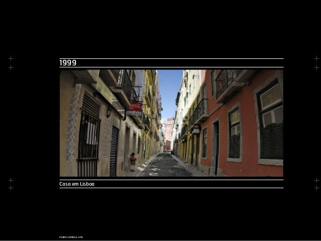 + + + + + + + + PEDRO CARDOSO, 2015 1999 Casa em Lisboa