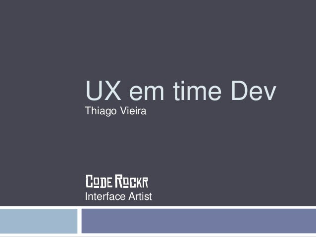 UX em time Dev  Thiago Vieira  Interface Artist