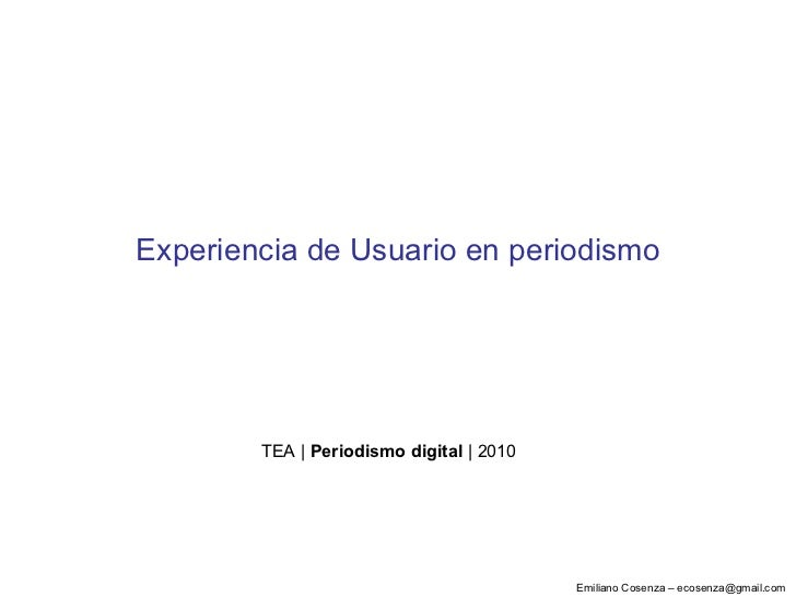 Emiliano Cosenza – ecosenza@gmail.com<br />Experiencia de Usuario para sitios de noticias<br />TEA | Periodismo digital | ...