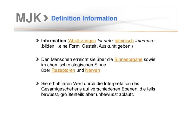 MJK Definition Information Information (Abkürzungen Inf./Info, lateinisch informare 'bilden', 'eine Form, Gestalt, Auskunf...
