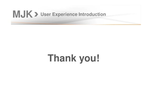 MJK Thank you! User Experience Introduction