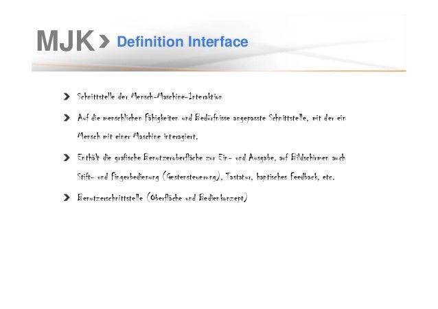 MJK Definition Interface Schnittstelle der Mensch-Maschine-Interaktion Auf die menschlichen Fähigkeiten und Bedürfnisse an...