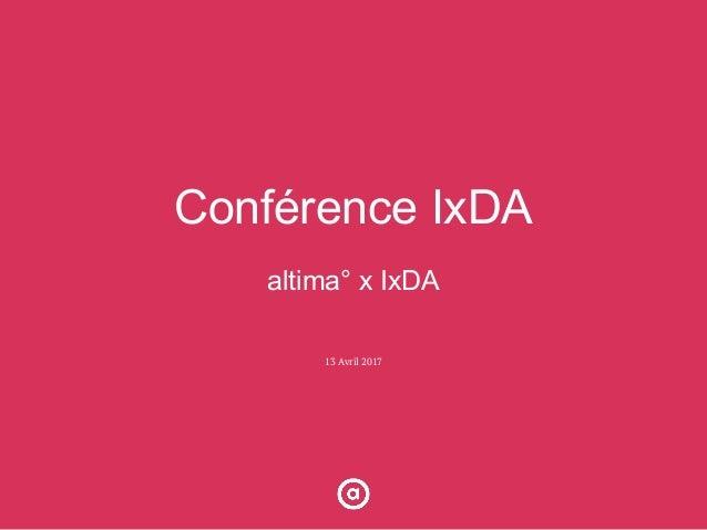 Conférence IxDA altima° x IxDA 13 Avril 2017