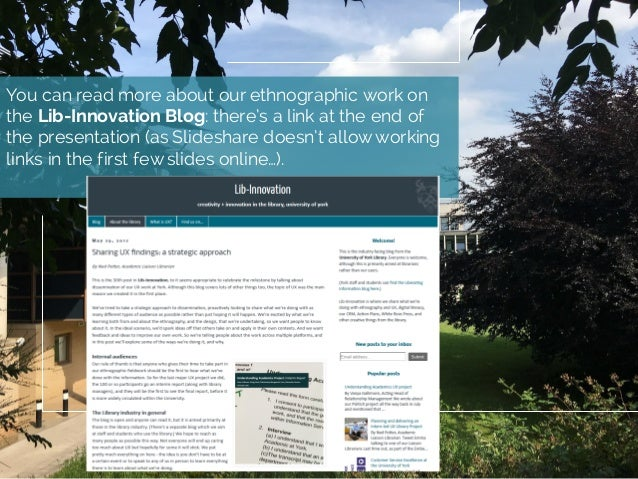 You can read more about our ethnographic work on the Lib-Innovation Blog: there's a link at the end of the presentation (a...