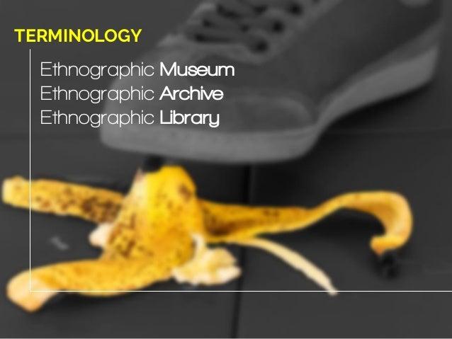 Ethnographic Museum Ethnographic Archive Ethnographic Library TERMINOLOGY