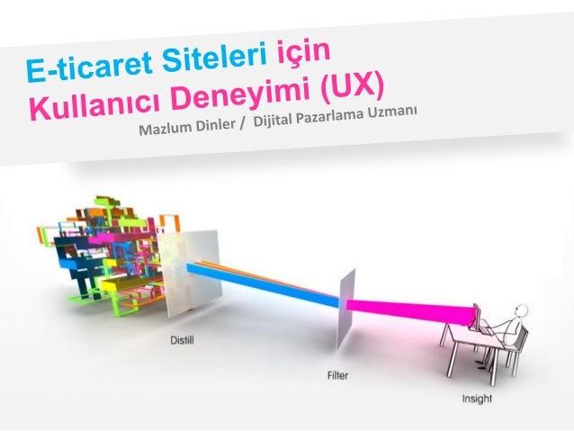 Kullanıcı Deneyimi neden bu kadar önemli?   Kullanışlı                         =     Keyifli bir                          ...