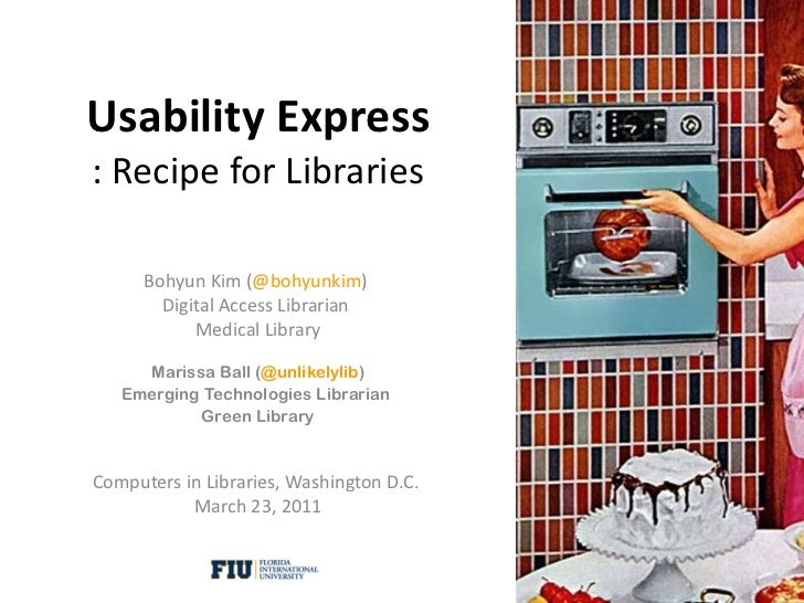 Usability Express : Recipe for Libraries Bohyun Kim ( @bohyunkim )  Digital Access Librarian  Medical Library Marissa Ball...
